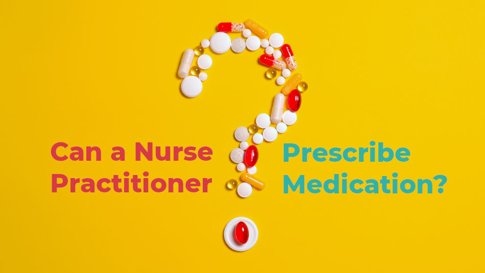 Can a Nurse Practitioner Prescribe Medication?