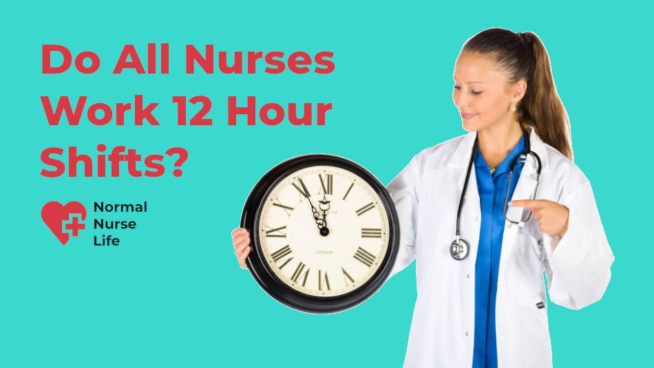 Do all nurses work 12 hour shifts