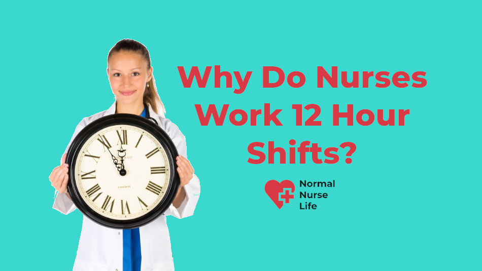 Why Do Nurses Work 12 Hour Shifts?