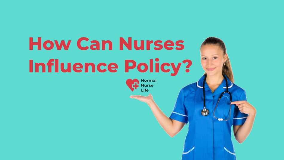 How can nurses influence policy