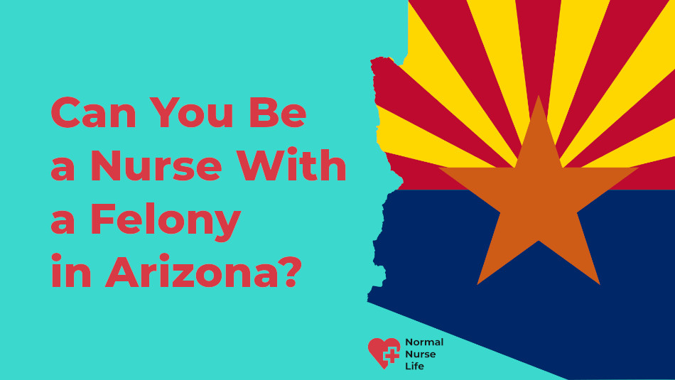 Can you be a nurse with a felony in Arizona