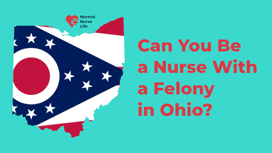 Can you be a nurse with a felony in Ohio