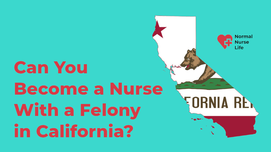 Can you become a nurse with felony in California