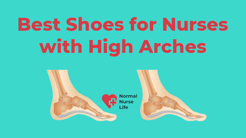 Best Shoes for Nurses with High Arches 2020