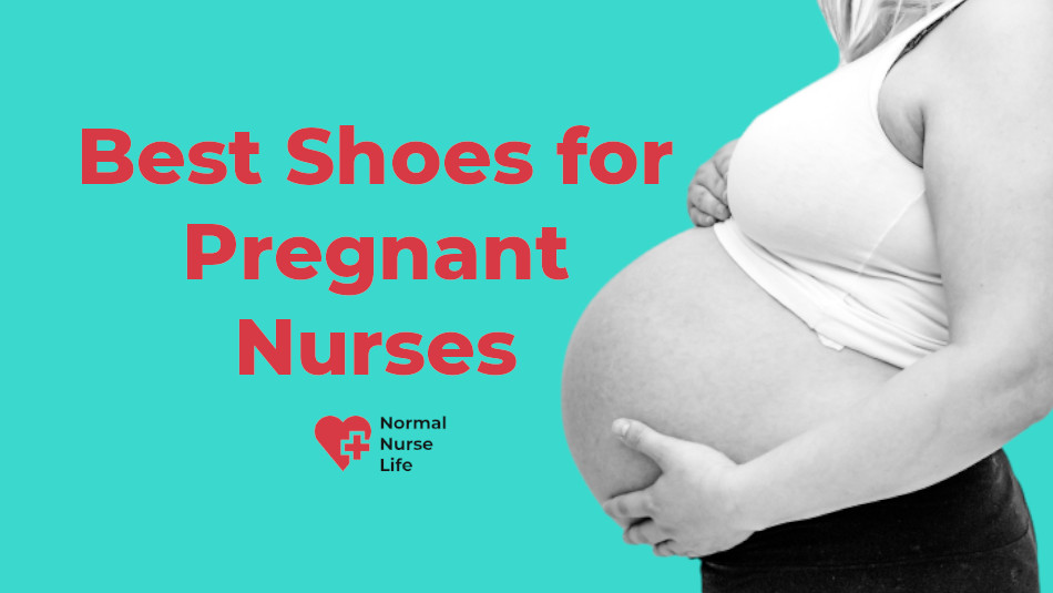 7 Best Shoes for Pregnant Nurses 2020