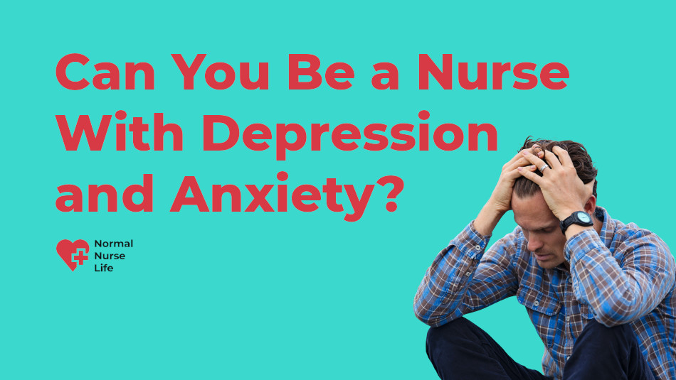 Can You Be a Nurse With Depression and Anxiety?