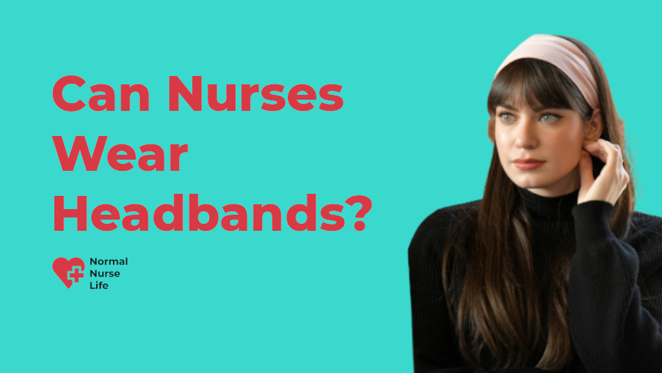 Can Nurses Wear Headbands or Not?