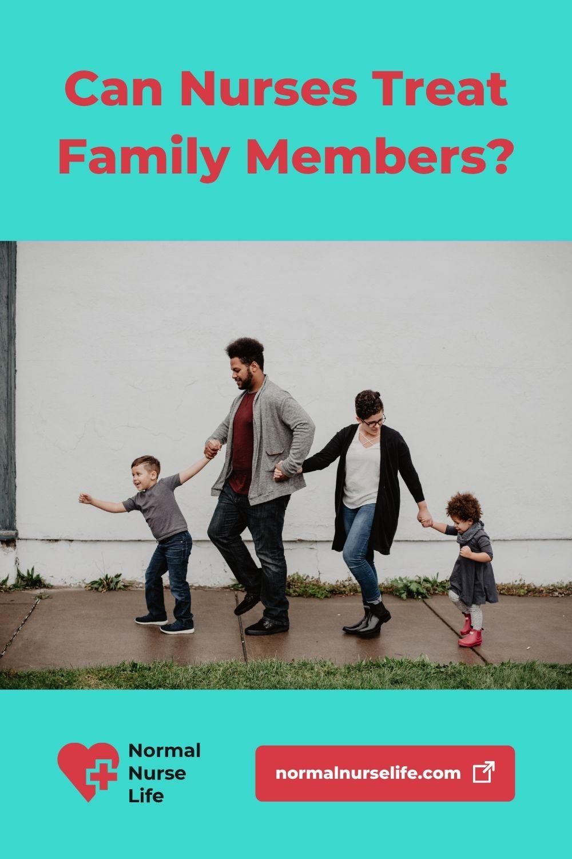 Can nurses treat family members or not